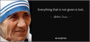 quote-everything-that-is-not-given-is-lost-mother-teresa-43-14-77